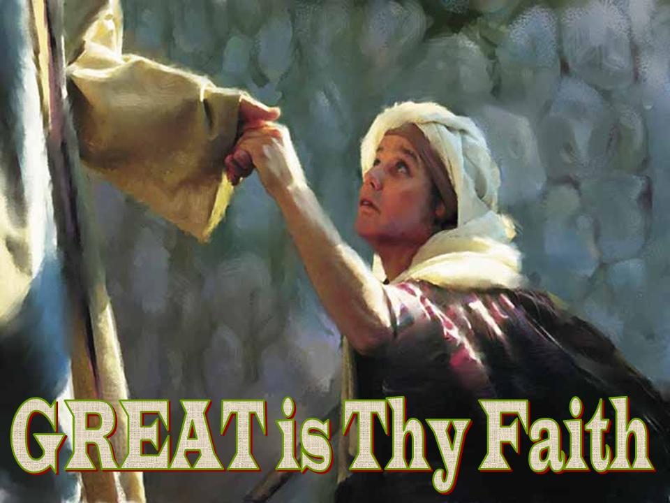 Great is Thy Faith, Matthew 15:21-28 - Syrophenician woman ...