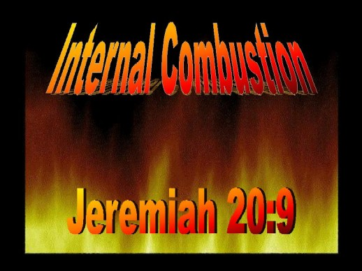 Internal Combustion, Jeremiah 20:9, on fire for God, free