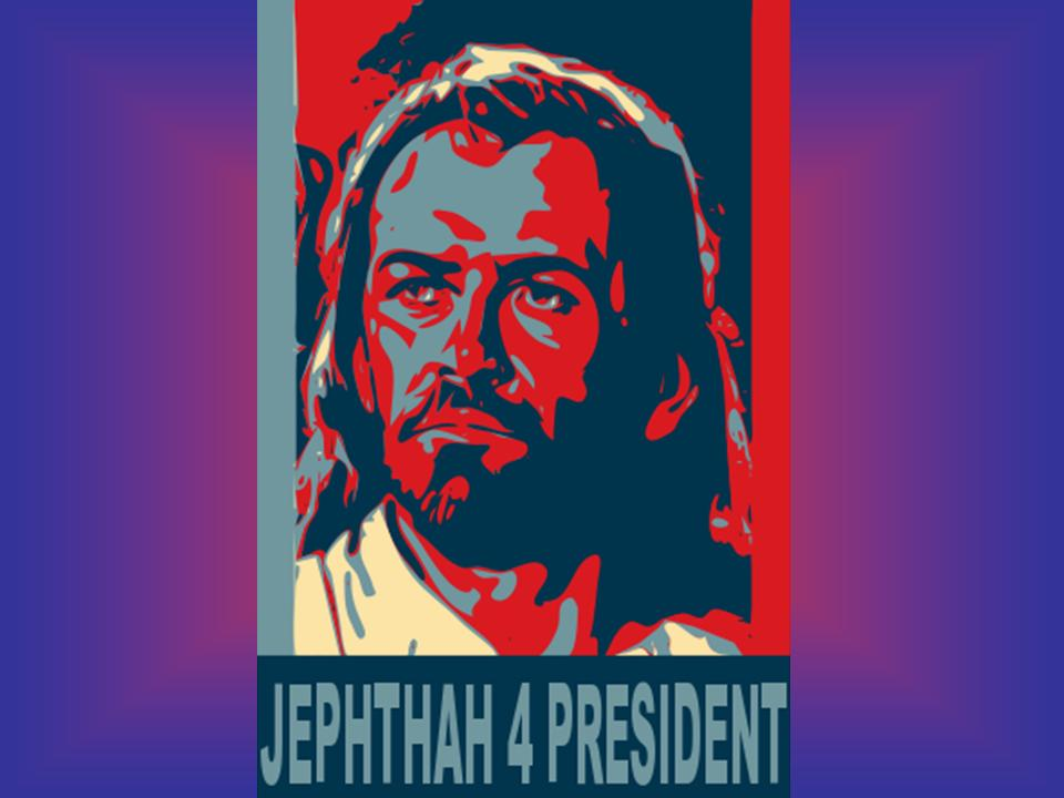 Jephthah for President, Judges 11 - free PowerPoint Sermons by