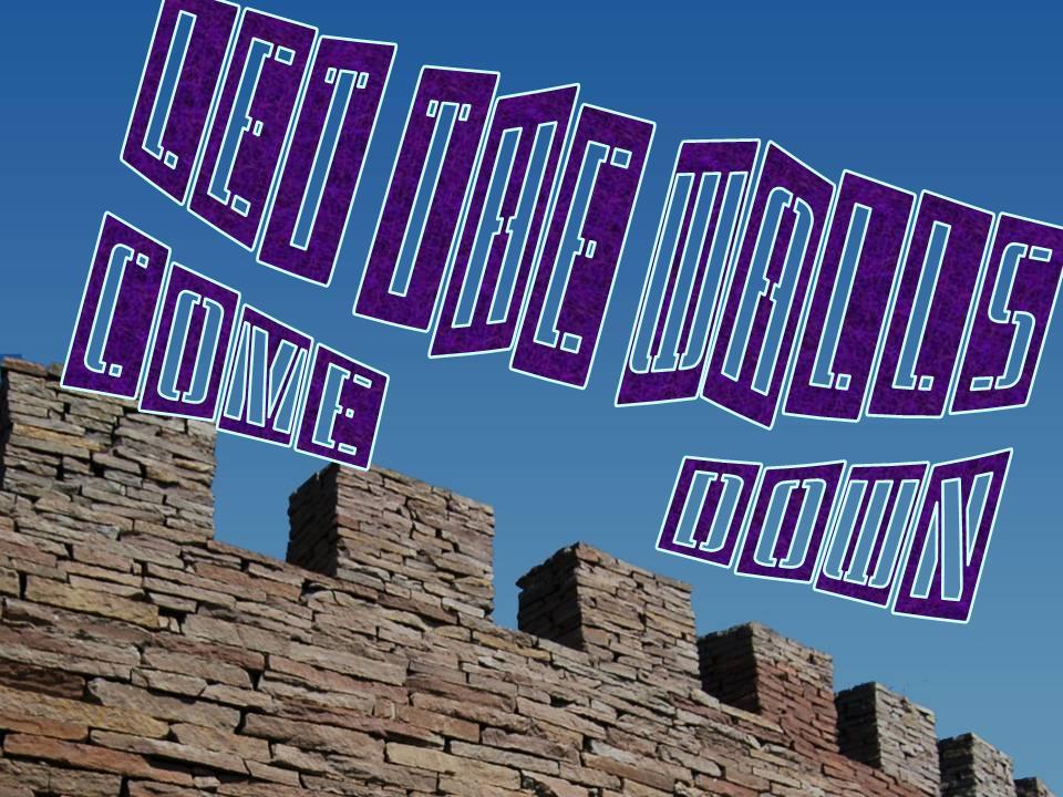 Let the Walls Come Down, Joshua 5 - 6, Jericho walls fall down flat